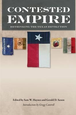 Contested Empire: Rethinking the Texas Revolution (Hardback)