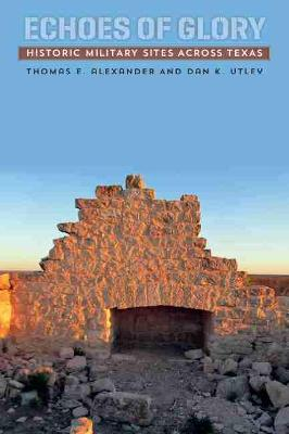 Echoes of Glory: Historic Military Sites across Texas (Paperback)