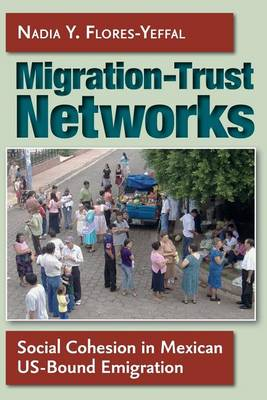 Migration-Trust Networks: Social Cohesion in Mexican US-Bound Emigration (Paperback)