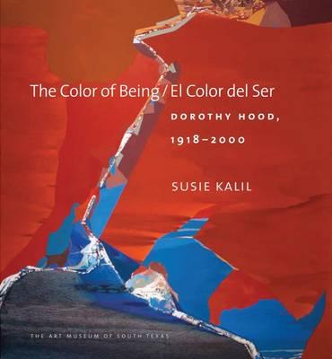 The Color of Being / El Color del Ser: Dorothy Hood, 1918-2000 (Hardback)