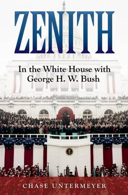 Zenith: In the White House with George H.W. Bush (Hardback)
