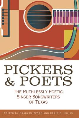 Pickers and Poets: The Ruthlessly Poetic Singer-Songwriters of Texas - John and Robin Dickson Series in Texas Music (Hardback)