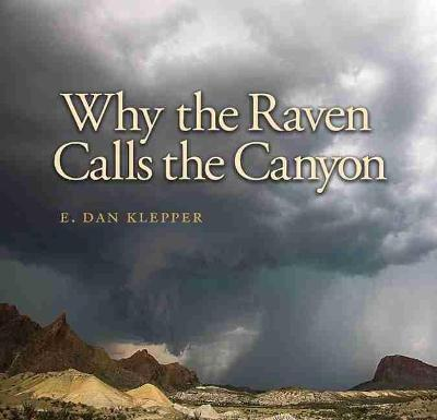 Why the Raven Calls the Canyon: Off the Grid in Big Bend Country - Charles and Elizabeth Prothro Texas Photography Series (Hardback)