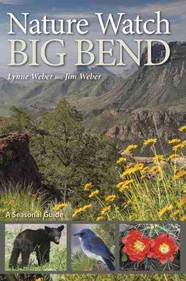 Nature Watch Big Bend: A Seasonal Guide - W. L. Moody Jr. Natural History Series (Paperback)
