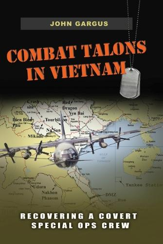 Combat Talons in Vietnam: Recovering a Covert Special Ops Crew - Williams-Ford Texas A&M University Military History Series (Hardback)