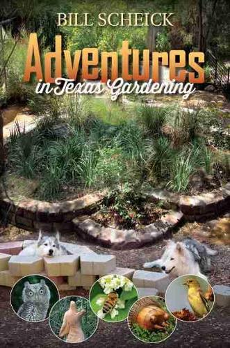 Adventures in Texas Gardening - Louise Lindsey Merrick Natural Environment Series (Paperback)