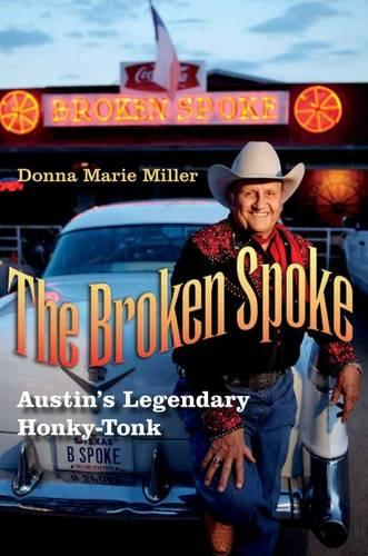 The Broken Spoke: Austin's Legendary Honky-Tonk - John and Robin Dickson Series in Texas Music (Hardback)