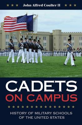 Cadets on Campus: History of Military Schools of the United States - Williams-Ford Texas A&M University Military History Series (Hardback)