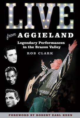 Live from Aggieland: Legendary Performances in the Brazos Valley - Centennial Series of the Association of Former Students, Texas A&M University (Hardback)
