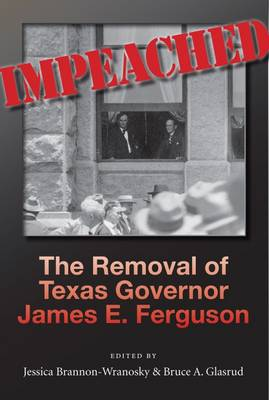 Impeached: The Removal of Texas Governor James E. Ferguson - Centennial Series of the Association of Former Students, Texas A&M University (Hardback)