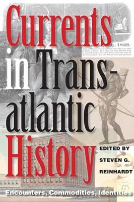 Currents in Transatlantic History: Encounters, Commodities, Identities - Walter Prescott Webb Memorial Lectures (Hardback)
