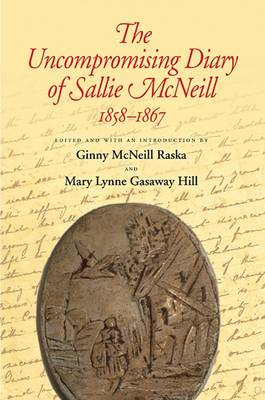 The Uncompromising Diary of Sallie McNeill, 1858-1867 - Centennial Series of the Association of Former Students, Texas A&M University (Paperback)