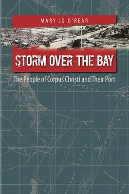 Storm over the Bay: The People of Corpus Christi and Their Port - Gulf Coast Books (Paperback)