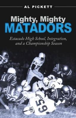 Mighty, Mighty Matadors: Estacado High School, Integration, and a Championship Season - Swaim-Paup-Foran Spirit of Sport Series (Hardback)