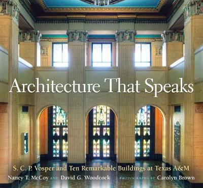 Architecture That Speaks: S. C. P. Vosper and Ten Remarkable Buildings at Texas A&M - Centennial Series of the Association of Former Students, Texas A&M University (Hardback)