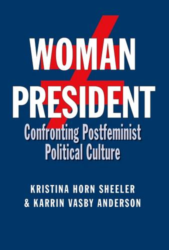 Woman President: Confronting Postfeminist Political Culture - Presidential Rhetoric and Political Communication (Paperback)