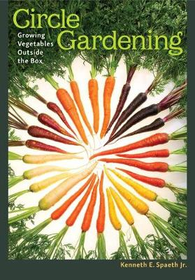 Circle Gardening: Growing Vegetables outside the Box (Paperback)