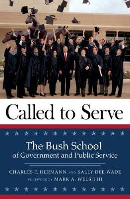 Called to Serve: The Bush School of Government and Public Service (Hardback)
