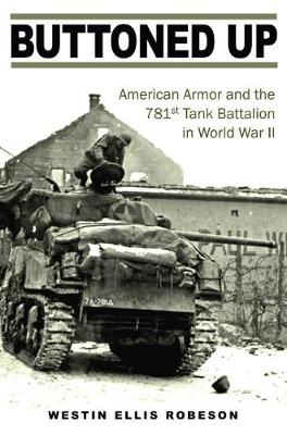 Buttoned Up: American Armor and the 781st Tank Battalion in World War II - Williams-Ford Texas A&M University Military History Series (Hardback)