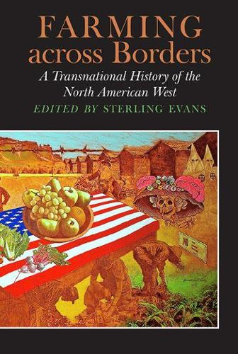 Farming across Borders: A Transnational History of the North American West - Connecting the Greater West Series (Hardback)