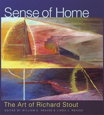Sense of Home: The Art of Richard Stout - Joe and Betty Moore Texas Art Series (Hardback)