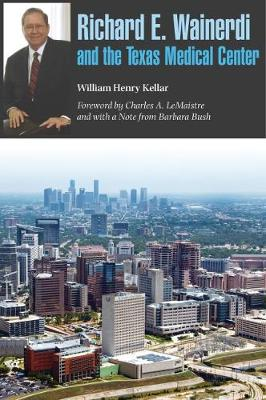 Richard E. Wainerdi and the Texas Medical Center - Kenneth E. Montague Series in Oil and Business History (Hardback)