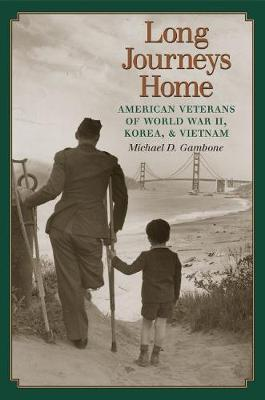 Long Journeys Home: American Veterans of World War II, Korea, and Vietnam - Williams-Ford Texas A&M University Military History Series (Hardback)