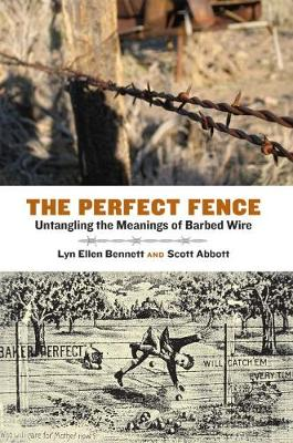 The Perfect Fence: Untangling the Meanings of Barbed Wire - Connecting the Greater West Series (Hardback)