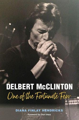 Delbert McClinton: One of the Fortunate Few - John and Robin Dickson Series in Texas Music, sponsored by the Center for Texas (Hardback)
