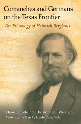 Comanches and Germans on the Texas Frontier: The Ethnology of Heinrich Berghaus (Hardback)