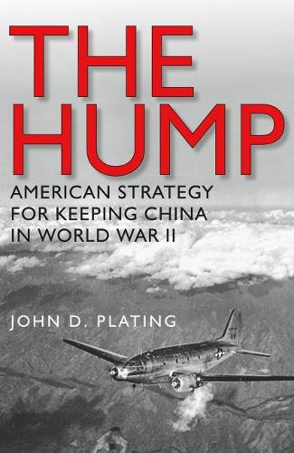 The Hump: America's Strategy for Keeping China in World War II - Williams-Ford Texas A&M University Military History Series (Paperback)