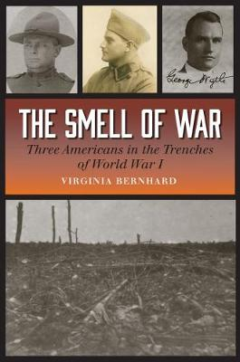 The Smell of War: Three Americans in the Trenches of World War I - C. A. Brannen Series (Hardback)