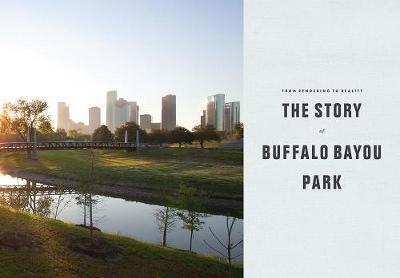 From Rendering to Reality: The Story of Buffalo Bayou Park (Hardback)