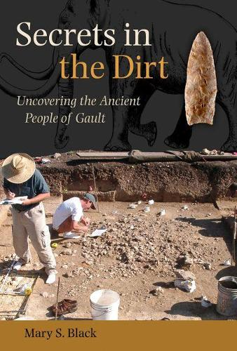 Secrets in the Dirt: Uncovering the Ancient People of Gault (Paperback)