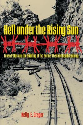 Hell under the Rising Sun: Texan POWs and the Building of the Burma-Thailand Death Railway - Williams-Ford Texas A&M University Military History Series (Paperback)