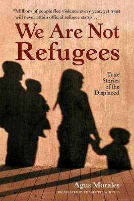 We Are Not Refugees - True Stories of the Displaced (Paperback)
