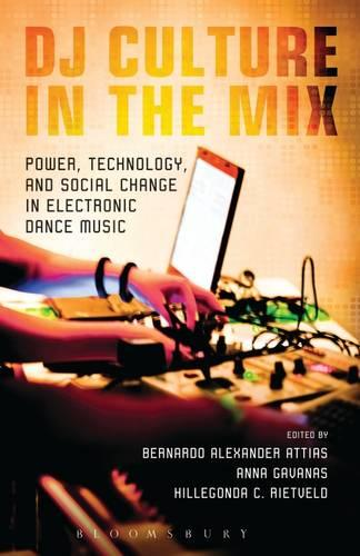 DJ Culture in the Mix: Power, Technology, and Social Change in Electronic Dance Music (Paperback)