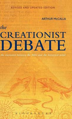 The Creationist Debate: The Encounter Between the Bible and the Historical Mind (Hardback)
