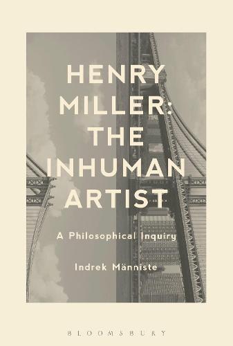 Henry Miller: The Inhuman Artist: A Philosophical Inquiry (Hardback)