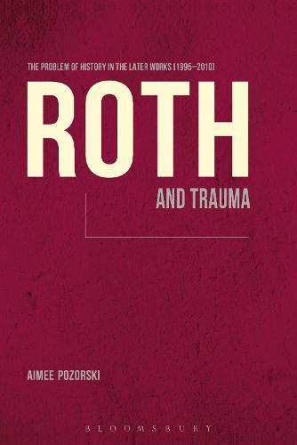 Roth and Trauma: The Problem of History in the Later Works (1995-2010) (Paperback)