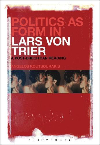 Politics as Form in Lars von Trier: A Post-Brechtian Reading (Hardback)