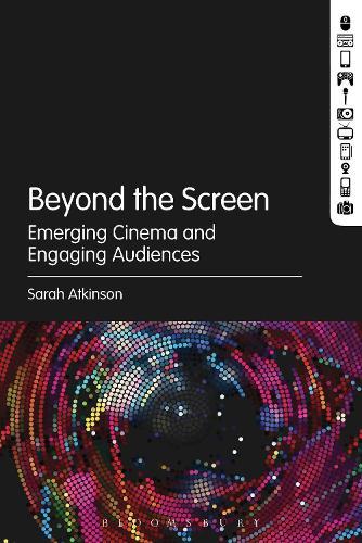 Beyond the Screen: Emerging Cinema and Engaging Audiences (Hardback)