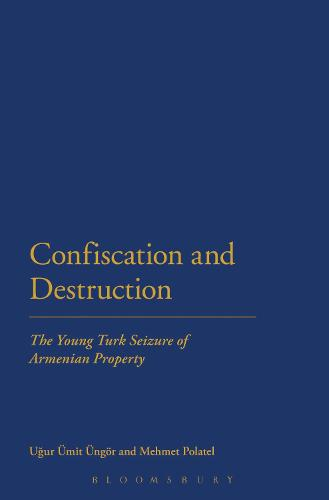 Confiscation and Destruction: The Young Turk Seizure of Armenian Property (Paperback)