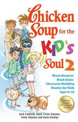 Chicken Soup for the Kid's Soul 2: Read-Aloud or Read-Alone Character-Building Stories for Kids Ages 6-10 - Chicken Soup for the Soul (Paperback)