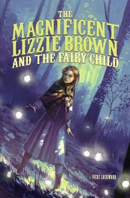 The Magnificent Lizzie Brown and the Fairy Child - Magnificent Lizzie Brown (Hardback)