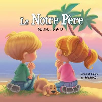 Le Notre P�re - Matthieu 6: 9-13: La Pri�re Du Seigneur - Chapitres de la Bible Pour Enfants 2 (Paperback)