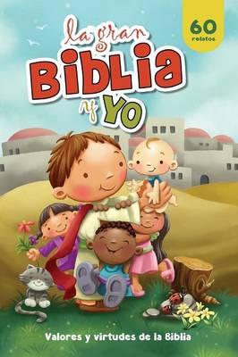 La Gran Biblia Y Yo: Valores Y Virtudes de la Biblia (Hardback)