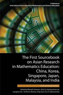 The First Sourcebook on Asian Research in Mathematics Education: China, Korea, Singapore, Japan, Malaysia and India - International Sourcebooks in Mathematics and Science Education (Paperback)