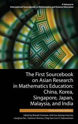 The First Sourcebook on Asian Research in Mathematics Education: China, Korea, Singapore, Japan, Malaysia and India - International Sourcebooks in Mathematics and Science Education (Hardback)
