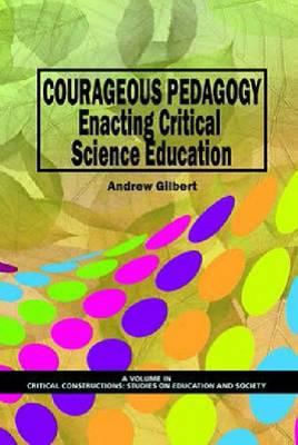 Courageous Pedagogy: Enacting Critical Science Education (Paperback)